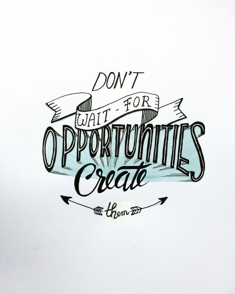 LetteringL dont wait for opportunities creat them